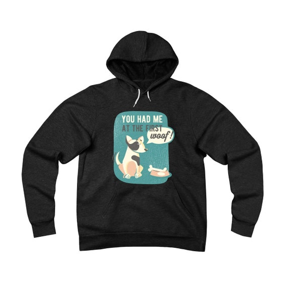 You Had Me At The First Woof, Unisex Sponge Fleece Pullover Hoodie, Dog Lover, Inspired From Jerry Maquire