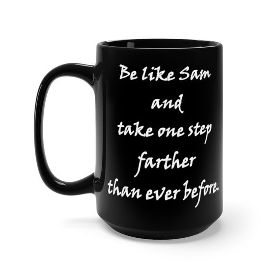 Lord Of The Rings Inspirational 15oz Black Ceramic Mug, LOTR, Samwise Gamgee, Be like Sam and take one step farther than ever before