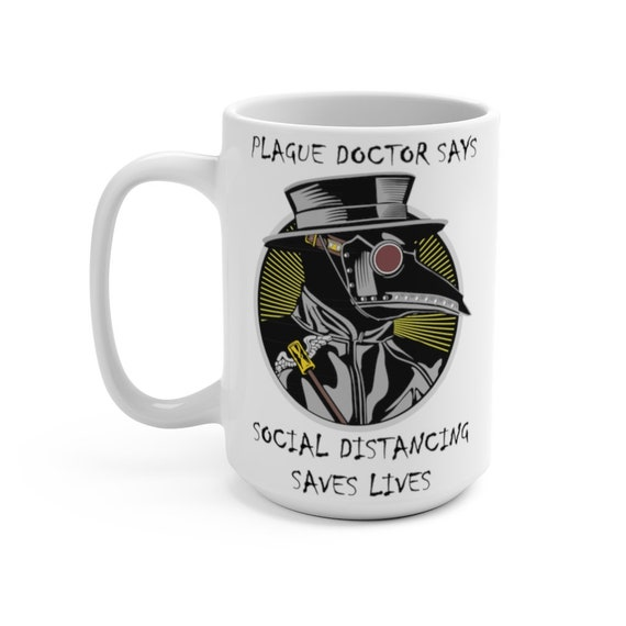 Plague Doctor Says Social Distancing Saves Lives, 15oz White Ceramic Mug, Vintage Inspired Steampunk Image