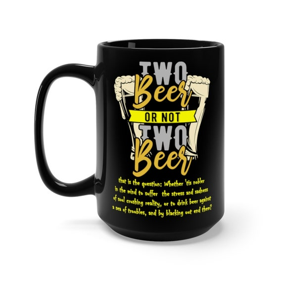Hamlet Two Beer Black 15oz Ceramic Mug, Beer Lover, Shakespeare Fan, Coffee, Tea