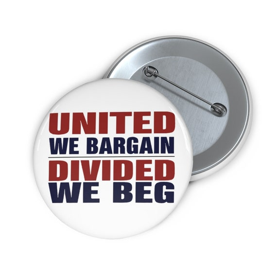 "United We Bargain Divided We Beg, 2"" Pin Button, Union, Activism, Unity"