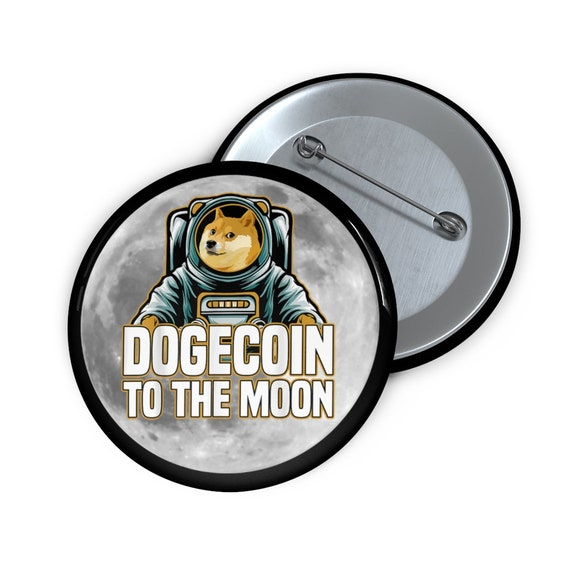 "Dogecoin To The Moon 2"" Pin Button, Doge Dog, Cryptocurrency"