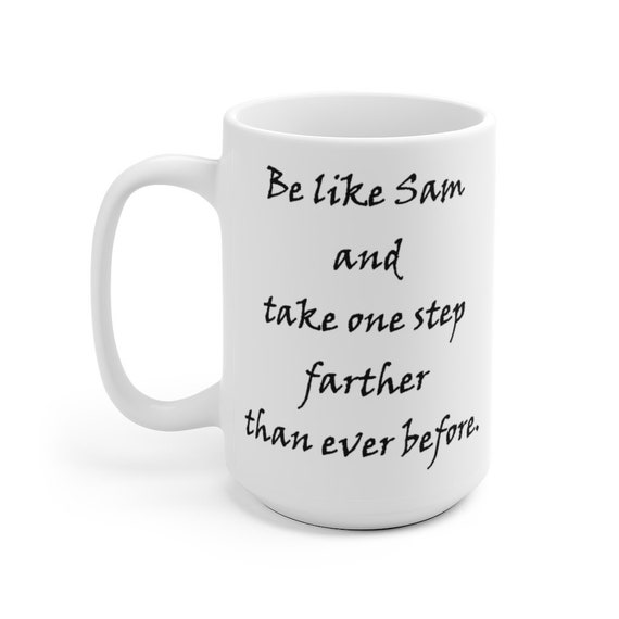 Lord Of The Rings Motivational 15oz White Ceramic Mug, LOTR, Samwise Gamgee, Be like Sam and take one step farther than ever before