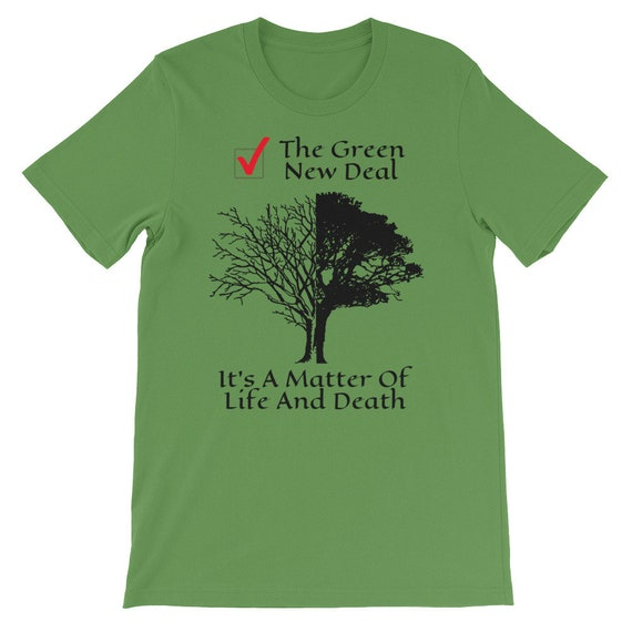 The Green New Deal, Its A Matter of Life and Death, Unisex Jersey T-Shirt, Political Statement, Environment, Climate Change, Activism