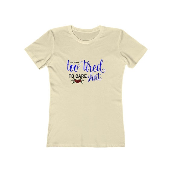 This Is My Too Tired To Care Shirt, Women's Boyfriend Tee