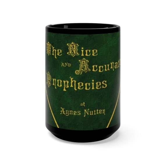 The Nice and Accurate Prophecies of Agnes Nutter, Black 15oz Ceramic Mug, Inspired By Good Omens