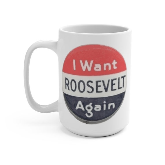I Want Roosevelt Again, White 15oz Ceramic Mug, Vintage FDR Re-election Campaign Button