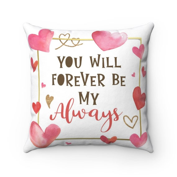 You Will Forever Be My Always, White Square Pillow, Valentine's Day Gift, Birthday, Anniversary