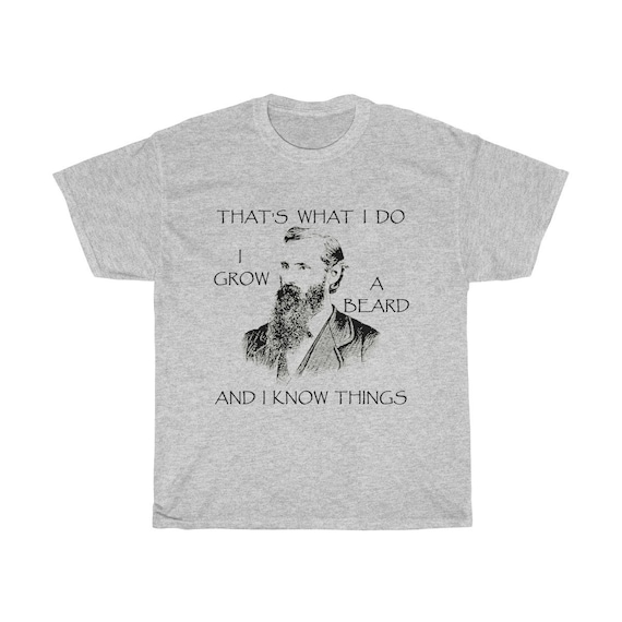 That's What I Do, I Grow A Beard And I Know Things  - Heavy Cotton Tee - Vintage Image Of A Bearded Man