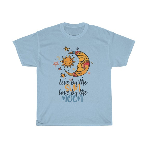 Live By The Sun Love By The Moon, Unisex T-shirt