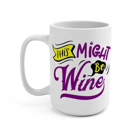 This Might Be Wine, Large White Ceramic Mug, Funny, Humorous, Coffee, Tea