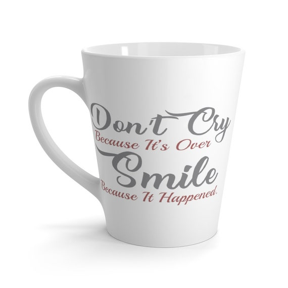 Don't Cry Because It's Over Smile Because It Happened, Latte Mug, Dr Seuss Quote, Coffee, Tea