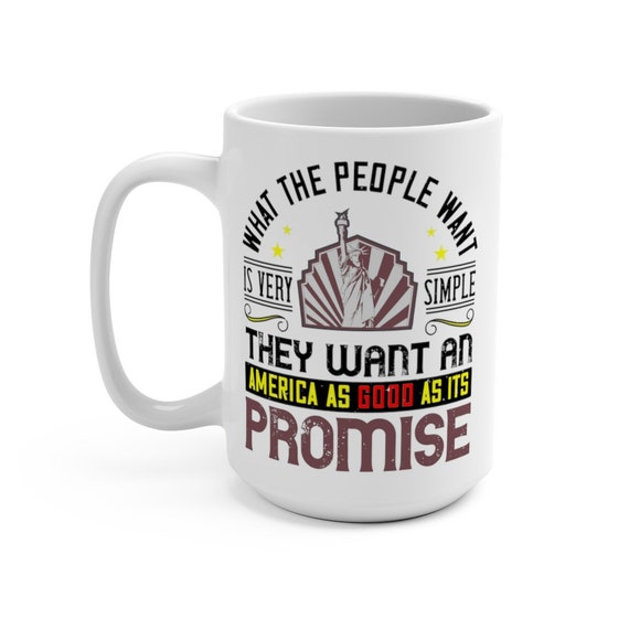 What The People Want, White 15oz Ceramic Mug, Patriotic, Patriotism, Activism, Unity, Coffee, Tea