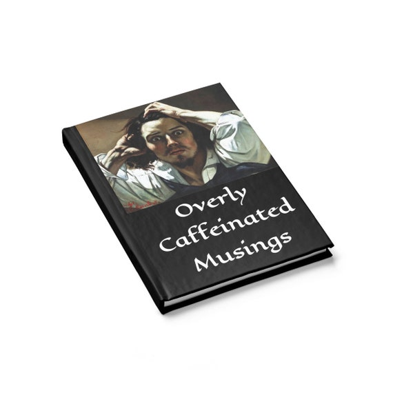 Overly Caffeinated Musings, Hardcover Journal, Ruled Line, Vintage Painting, Gustave Courbet, 1845