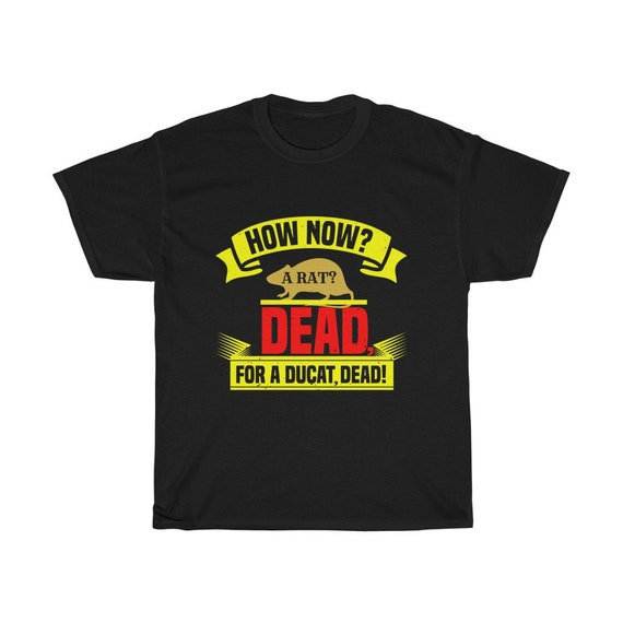How Now? A Rat? Dead For A Ducat Dead! 100% Cotton T-shirt, Darker Colors, Hamlet, Shakespeare