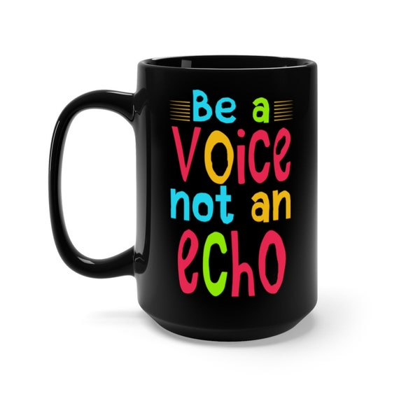 Be A Voice Not An Echo Large Black Ceramic Mug