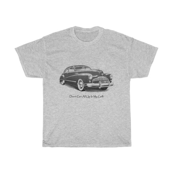 Don't Get All Up In My Grill! - Unisex Heavy Cotton Tee With An Image From An Antique Vintage Postcard Of A 1947 Buick Roadmaster.