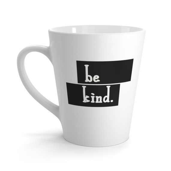 Be Kind 12oz White Ceramic Latte Mug, Kindness, Respect, Humanity