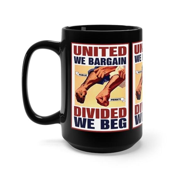 United We Bargain Divided We Beg, 15oz Black Ceramic Mug, Labor Day, Labor Union, Vintage Poster, Activism, Unity, Coffee, Tea
