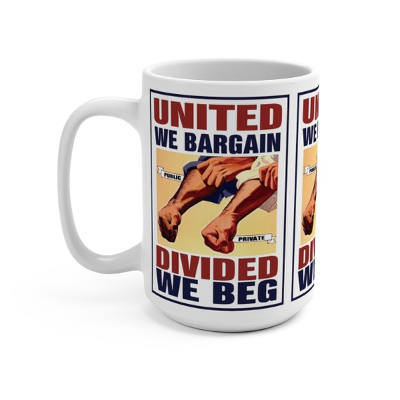 United We Bargain Divided We Beg v2, 15oz White Ceramic Mug, Labor Union, Vintage Poster