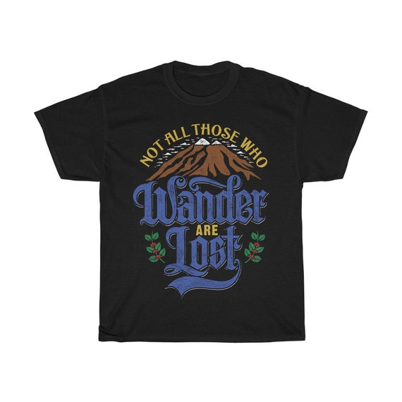 Not All Who Wander Are Lost, Unisex Heavy Cotton T-Shirt