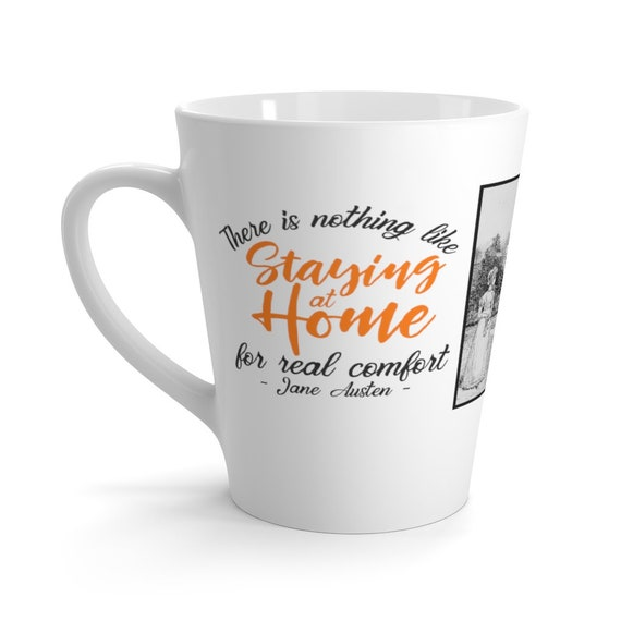 Jane Austen Latte Mug, #5 of 6, 12oz, White Ceramic, There Is Nothing Like Staying At Home For Real Comfort