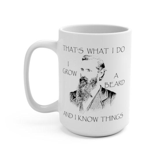 That's What I Do I Grow A Beard And I Know Things, White 15oz Ceramic Mug, Vintage Image Of A Bearded Man, Coffee, Tea