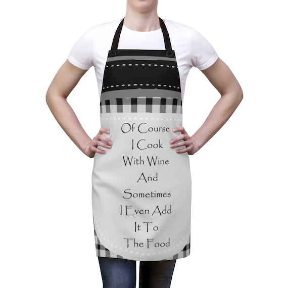 Of Course  I Cook With Wine  And Sometimes I Even Add  It To  The Food v2, Cookout Apron, Vintage Inspired