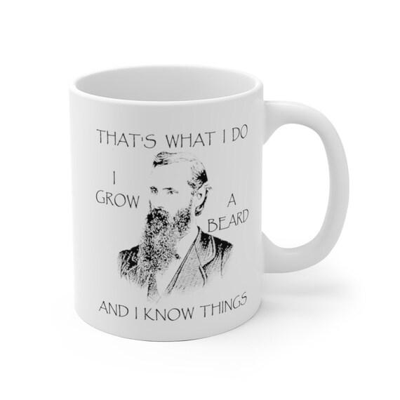 That's What I Do, I Grow A Beard And I Know Things - White Ceramic Mug - Vintage Image Of A Bearded Man