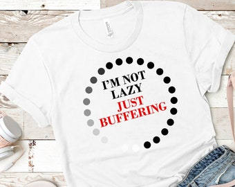 I'm Not Lazy Funny Shirt, Just Buffering Funny T Shirt, Graphic Tee, Unisex Tees