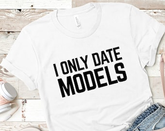 I Only Date Models Unisex T-Shirt, Funny Tee