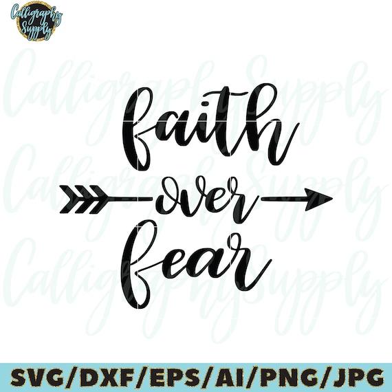 Faith Over Fear Svg Cut File Design Faith Svg Arrow Svg Etsy