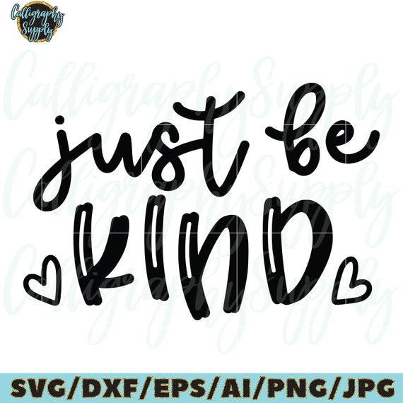Just Be Kind Svg Kindness Quotes Svg Cut File Vinyl Decal File Etsy