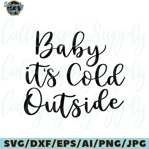 Christmas Quotes Svg.Baby Its Cold Outside Svg Christmas Svg Christmas Quotes Svg Christmas Quote Svg Svg Cut File Design Calligraphysupply