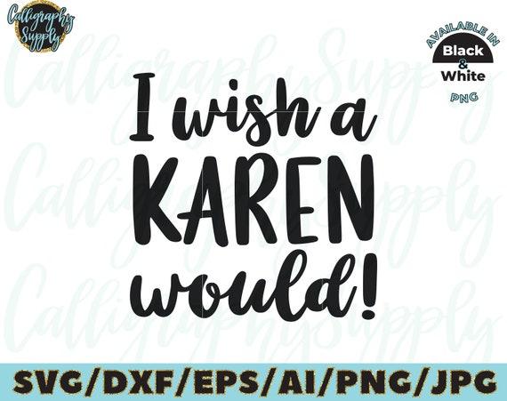 I Wish A Karen Would
