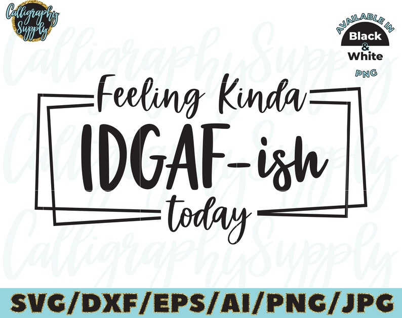 Feeling Kinda IDGAF-ish today SVG Cut File vinyl decal for silhouette cameo cricut iron on transfer on mug shirt fabric design