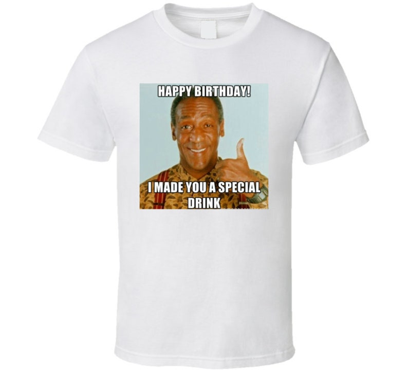 Funny Bill Cosby Happy Birthday T Shirt Special Drink