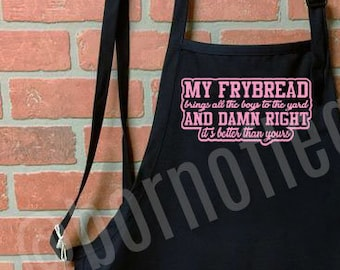 apron: my frybread brings all the boys to the yard