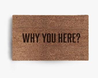 Why You Here Doormat, Coir Doormat, Welcome Mat, Funny Doormats, Funny, Friend, Free Shipping