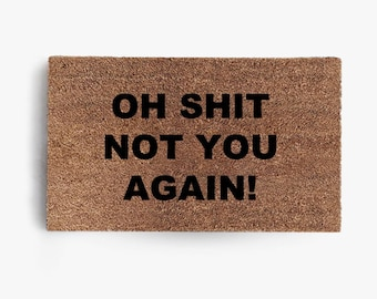 Oh Shit Not You Again Doormat, Coir Doormat, Welcome Mat, Funny, Friend, Free Shipping