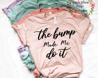 9536fb74dcbc The Bump made me do it - funny pregnancy shirt - baby shower shirt - pregnancy  shirt - pregnant - the bump