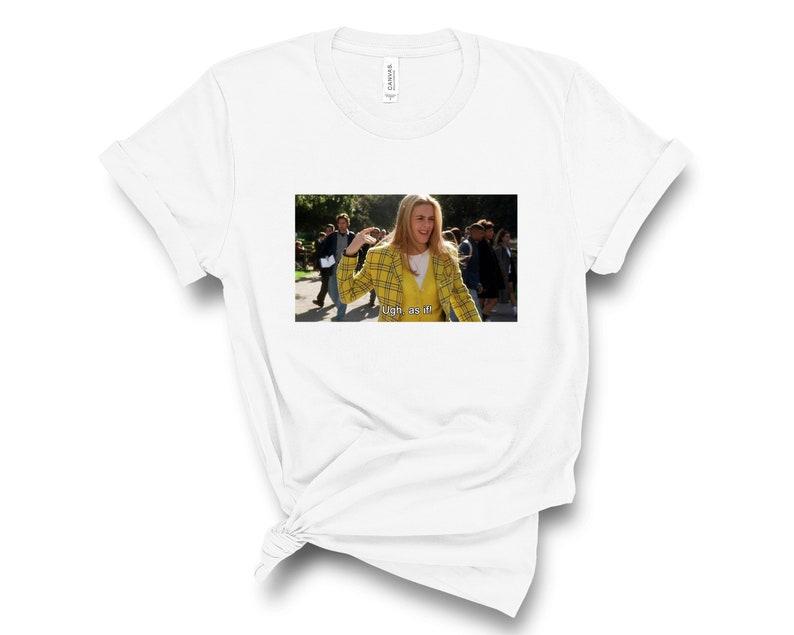 Clueless Shirt Ugh As If T Shirt Clueless Movie 90s Etsy