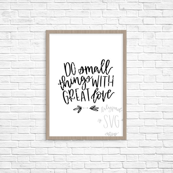 Do Small Things With Great Love Svg Love Cut File Great Love Etsy