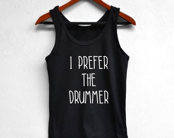 28f354bdaa82b I prefer the drummer shirt quote Shirt gift woman tanks shirt graphic tank  top clothing