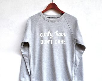 Funny Sweatshirt Curly hair don't care shirt hipster shirt gift shirt graphic sweatshirts