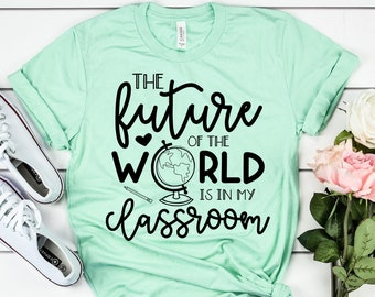 99d3713b6 The Future of the World is in my Classroom // Kindergarten Teacher Tee // Teacher  Shirt // Field Trip Shirts for Teachers