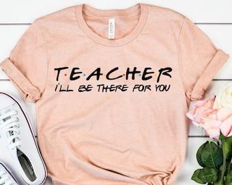 76bd5a10b Teacher I'll be there for you // Kindergarten Teacher Tee // Teacher Shirt  // Field Trip Shirts for Teachers
