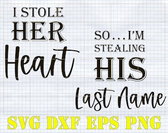 I stole her heart Stole his last name, SVG, PNG, Sublimation Png file, couple matching shirts svg, anniversary svg, clipart, vector, cricut