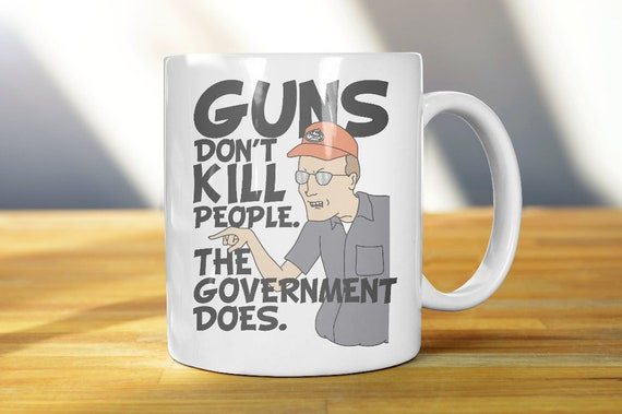"""The Government Does/"""" King Of The Hill Shir Dale Gribble/"""" Guns Don/'t Kill People"""