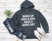 dog mom hoodie dog dad dog lover sweatshirt funny gifts women hoodie hipster hoodie men tshirt Wake up hug a dog have a good day sweater
